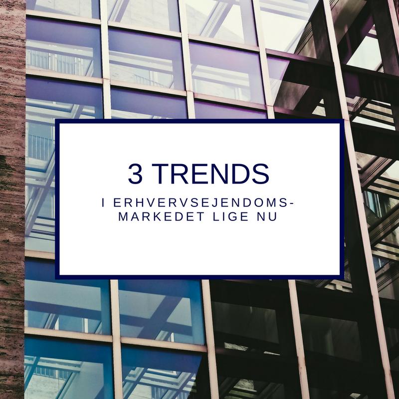 3 trends i erhvervsejendomsmarkedet